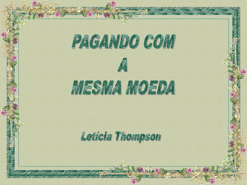 PAGANDO COM A MESMA MOEDA Letícia Thompson