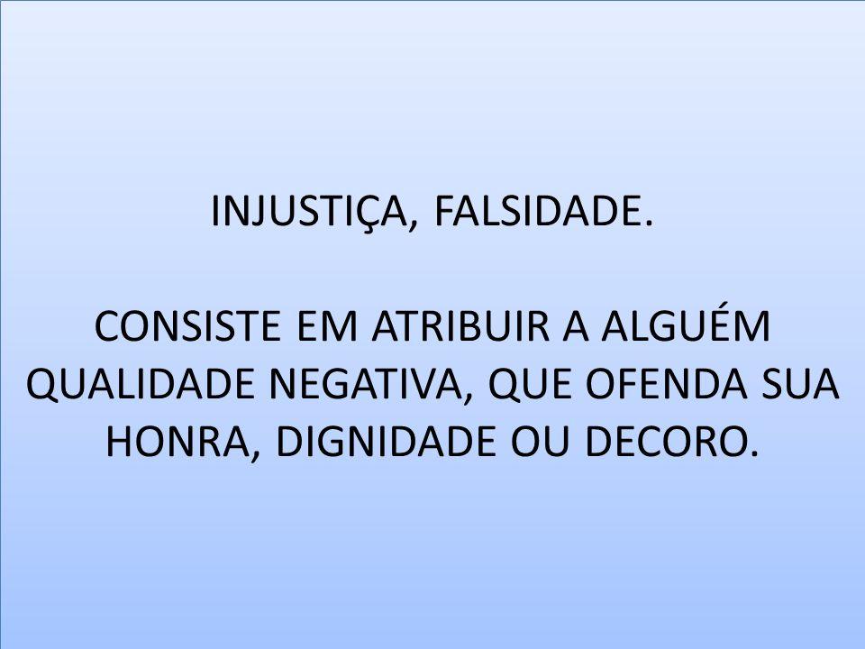 INJUSTIÇA, FALSIDADE.