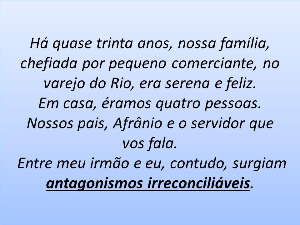 Há quase trinta anos, nossa família, chefiada por pequeno comerciante, no varejo do Rio, era serena e feliz.