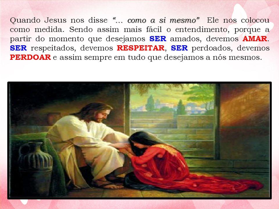 Quando Jesus nos disse … como a si mesmo Ele nos colocou como medida