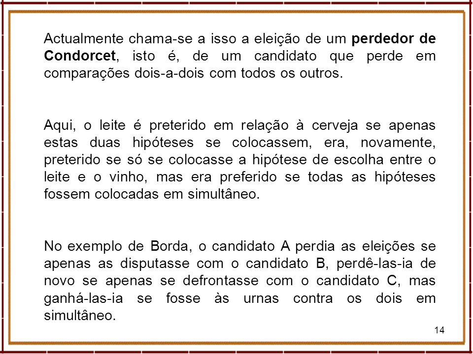 Actualmente chama-se a isso a eleição de um perdedor de Condorcet, isto é, de um candidato que perde em comparações dois-a-dois com todos os outros.