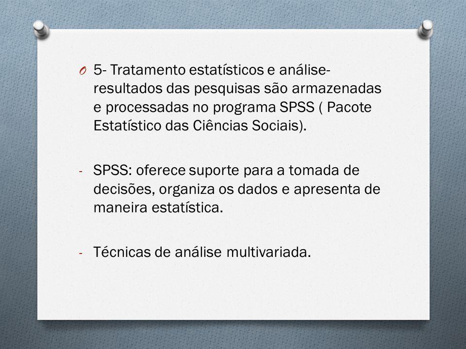 5- Tratamento estatísticos e análise- resultados das pesquisas são armazenadas e processadas no programa SPSS ( Pacote Estatístico das Ciências Sociais).