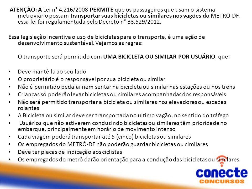 ATENÇÃO: A Lei n° 4.216/2008 PERMITE que os passageiros que usam o sistema metroviário possam transportar suas bicicletas ou similares nos vagões do METRÔ-DF, essa lei foi regulamentada pelo Decreto n° 33.529/2012.