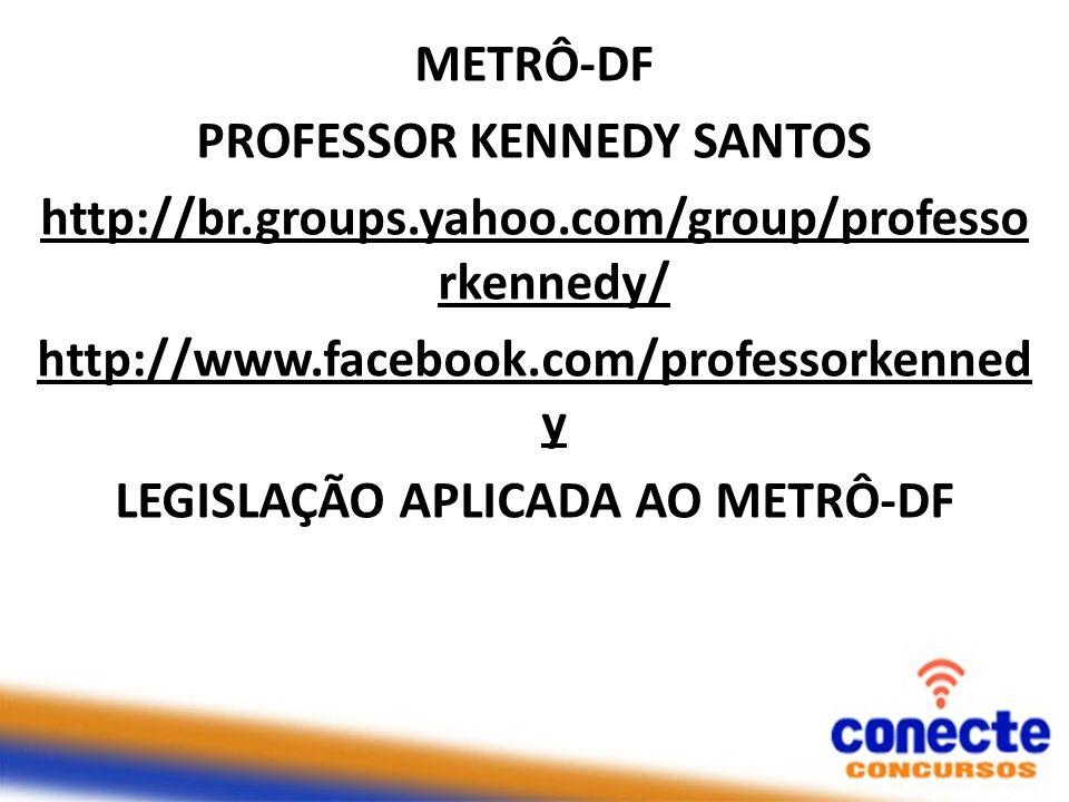 METRÔ-DF PROFESSOR KENNEDY SANTOS http://br. groups. yahoo
