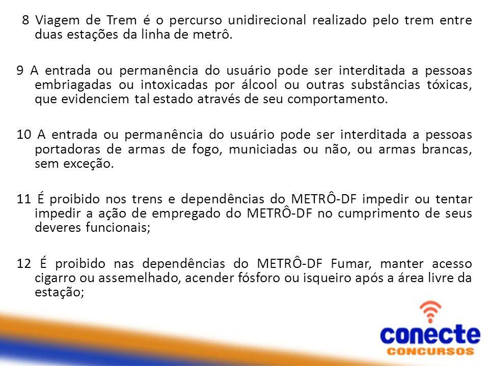 8 Viagem de Trem é o percurso unidirecional realizado pelo trem entre duas estações da linha de metrô.
