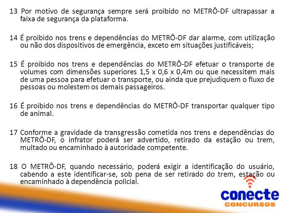 13 Por motivo de segurança sempre será proibido no METRÔ-DF ultrapassar a faixa de segurança da plataforma.