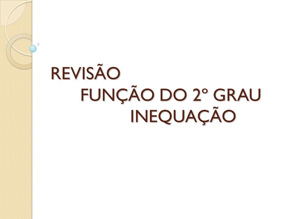REVISÃO FUNÇÃO DO 2º GRAU INEQUAÇÃO