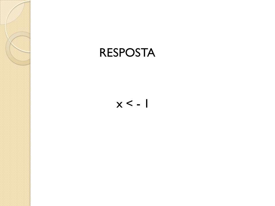 RESPOSTA x < - 1