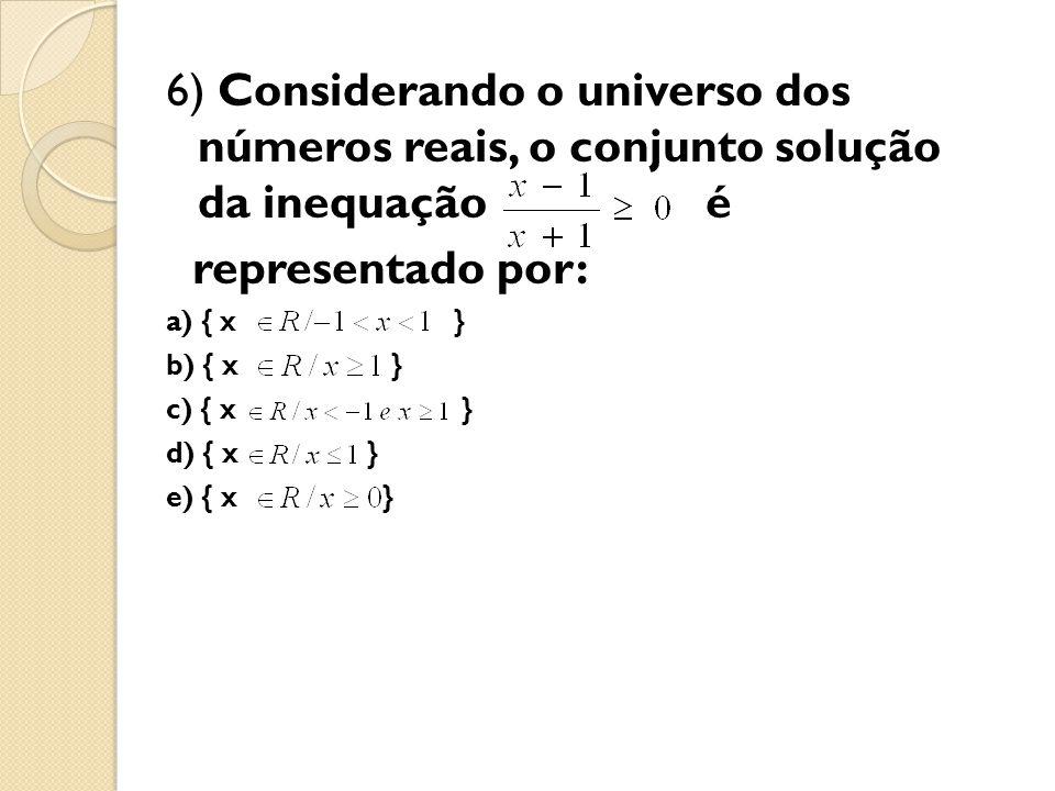 6) Considerando o universo dos números reais, o conjunto solução da inequação é