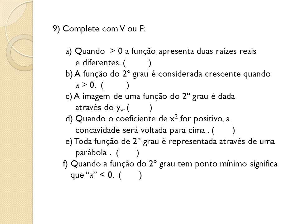 9) Complete com V ou F: a) Quando > 0 a função apresenta duas raízes reais e diferentes.