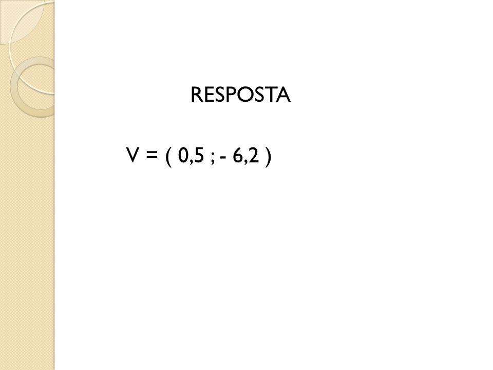 RESPOSTA V = ( 0,5 ; - 6,2 )