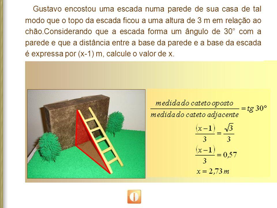 Gustavo encostou uma escada numa parede de sua casa de tal modo que o topo da escada ficou a uma altura de 3 m em relação ao chão.Considerando que a escada forma um ângulo de 30° com a parede e que a distância entre a base da parede e a base da escada é expressa por (x-1) m, calcule o valor de x.