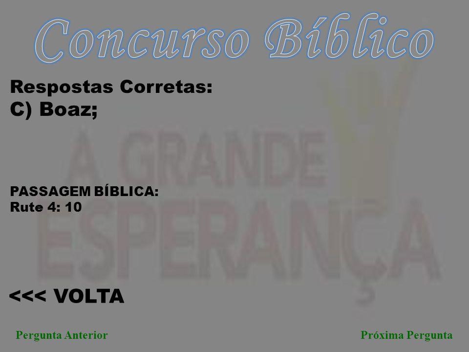 Concurso Bíblico C) Boaz; <<< VOLTA Respostas Corretas: