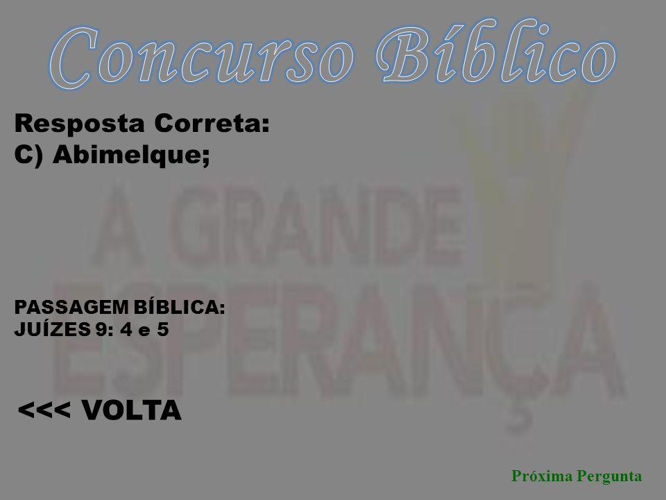 Concurso Bíblico <<< VOLTA Resposta Correta: C) Abimelque;