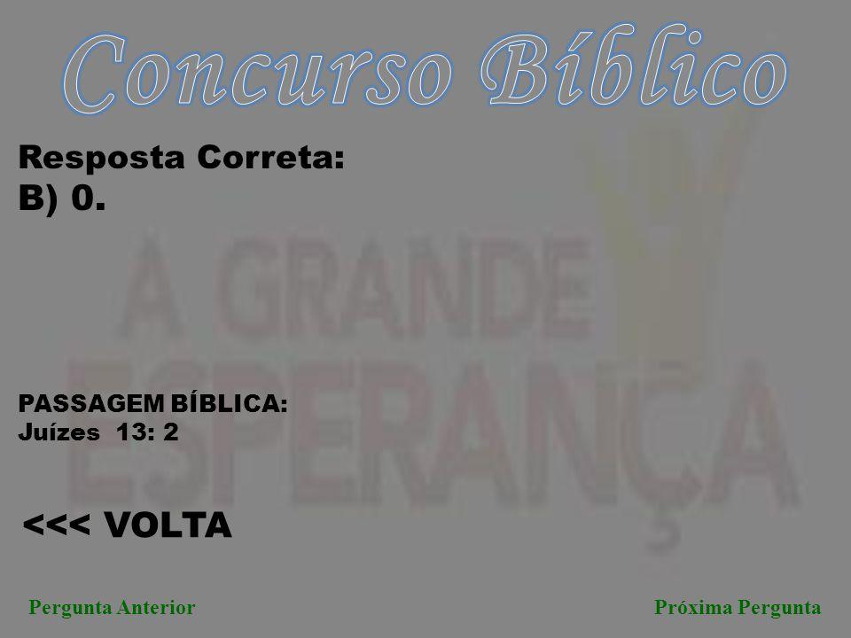 Concurso Bíblico B) 0. <<< VOLTA Resposta Correta: