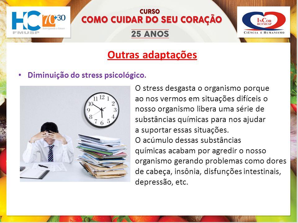 Outras adaptações Diminuição do stress psicológico.