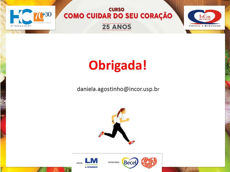 Obrigada! daniela.agostinho@incor.usp.br