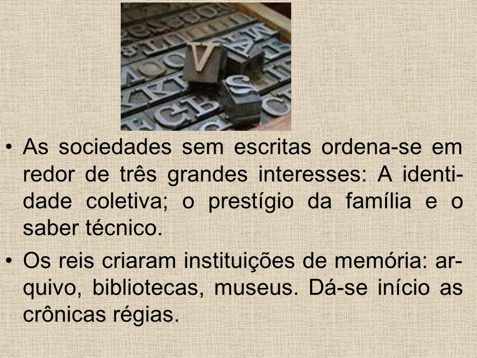 As sociedades sem escritas ordena-se em redor de três grandes interesses: A identi-dade coletiva; o prestígio da família e o saber técnico.