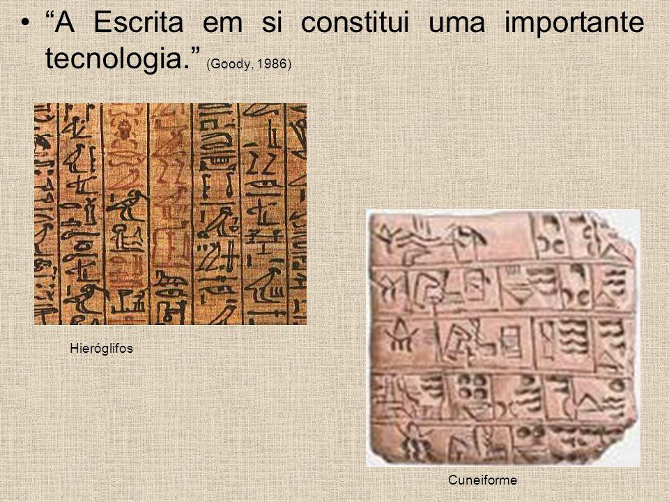 A Escrita em si constitui uma importante tecnologia. (Goody, 1986)