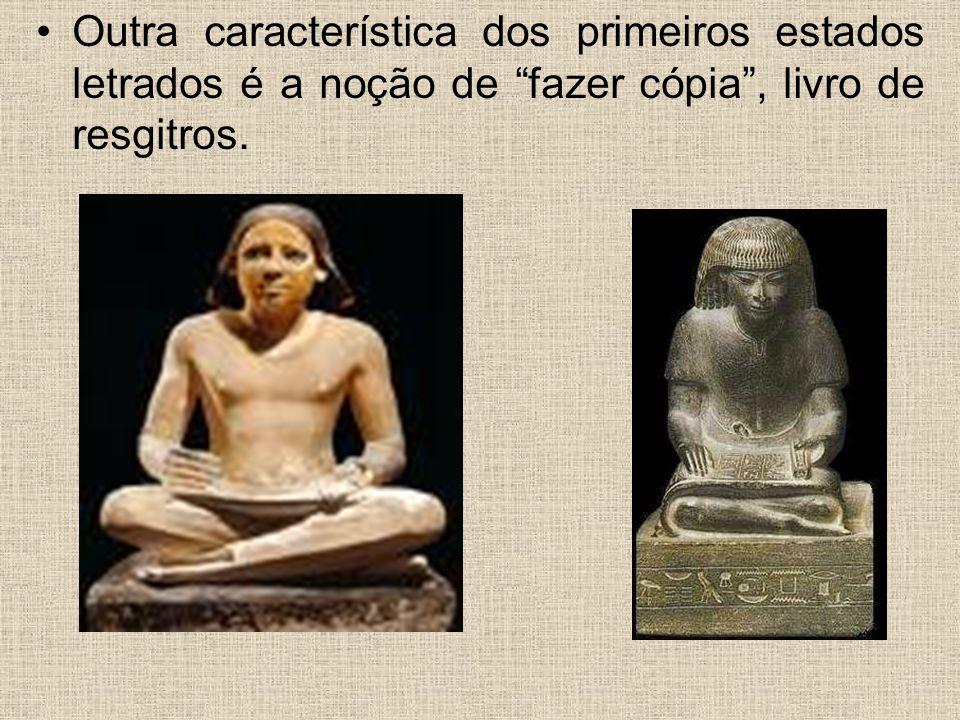 Outra característica dos primeiros estados letrados é a noção de fazer cópia , livro de resgitros.