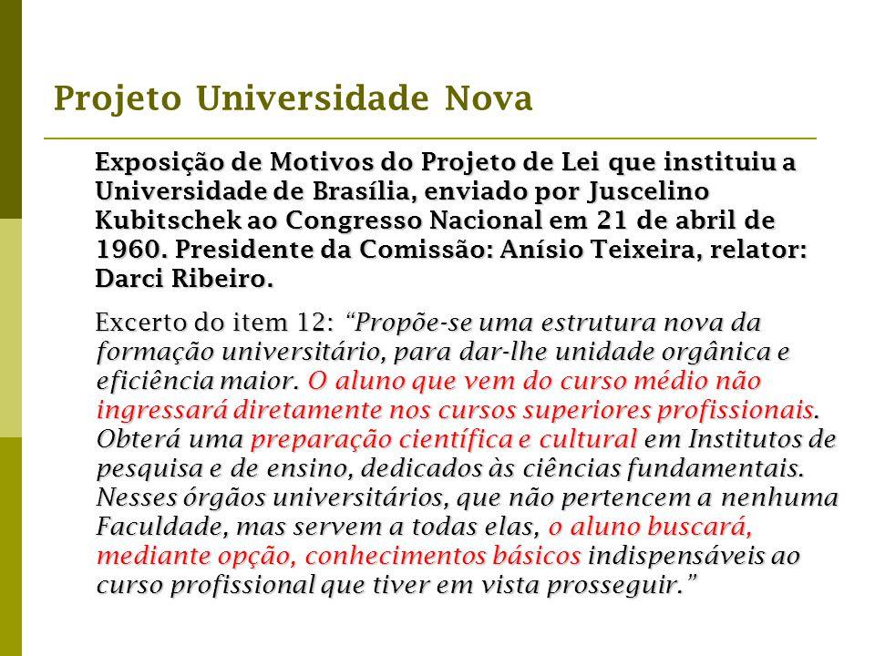 Exposição de Motivos do Projeto de Lei que instituiu a Universidade de Brasília, enviado por Juscelino Kubitschek ao Congresso Nacional em 21 de abril de 1960. Presidente da Comissão: Anísio Teixeira, relator: Darci Ribeiro.