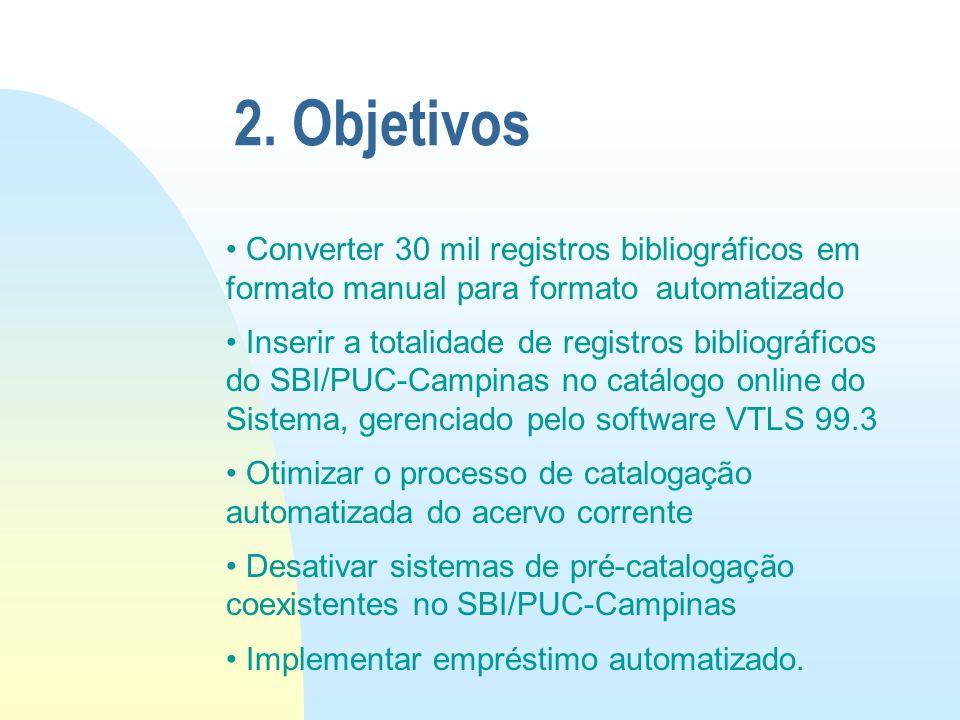 2. Objetivos Converter 30 mil registros bibliográficos em formato manual para formato automatizado.