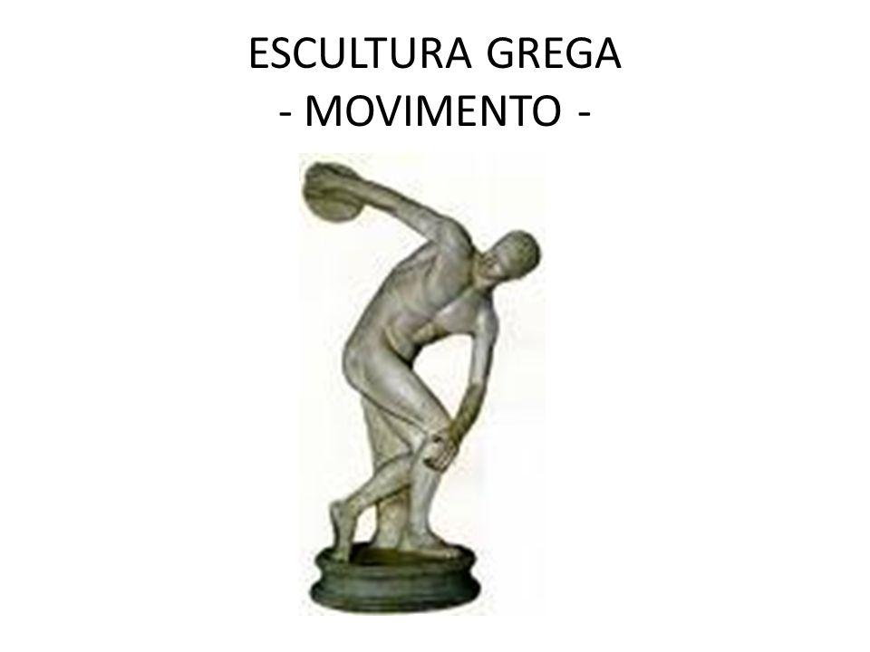 ESCULTURA GREGA - MOVIMENTO -