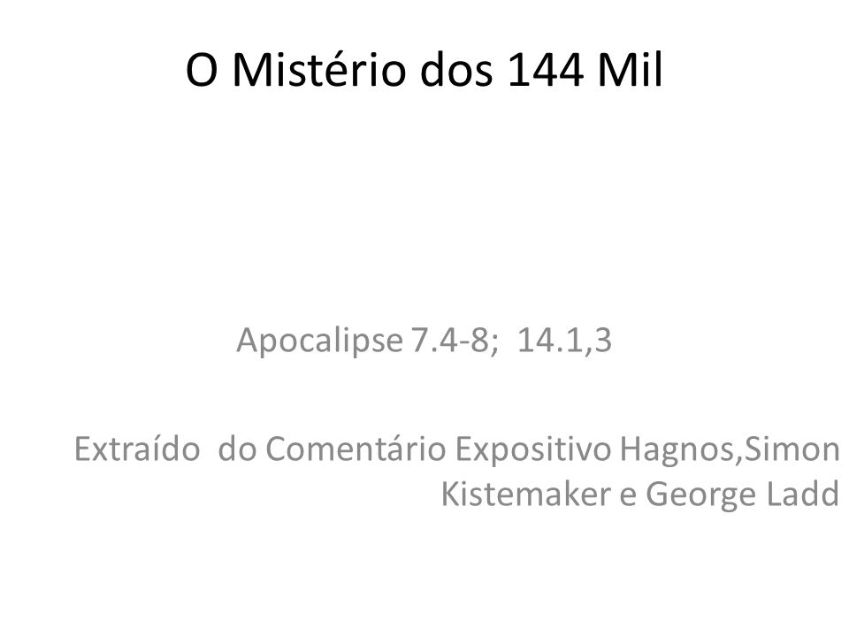 O Mistério dos 144 Mil Apocalipse 7.4-8; 14.1,3