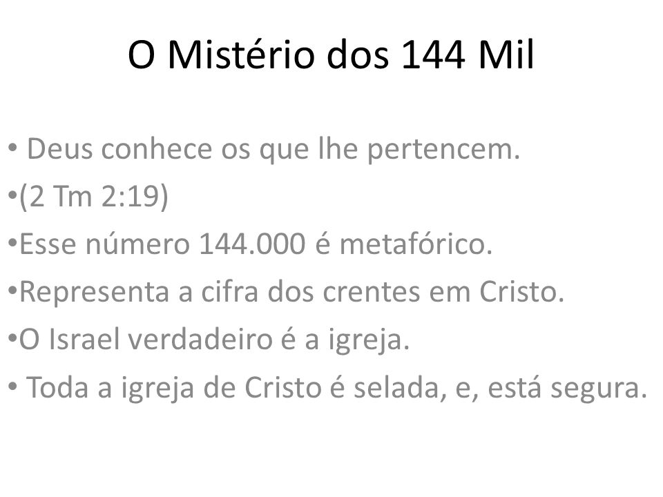 O Mistério dos 144 Mil Deus conhece os que lhe pertencem. (2 Tm 2:19)
