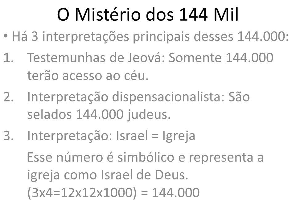 O Mistério dos 144 Mil Há 3 interpretações principais desses 144.000: