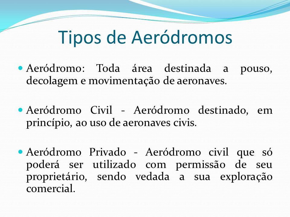 Tipos de Aeródromos Aeródromo: Toda área destinada a pouso, decolagem e movimentação de aeronaves.
