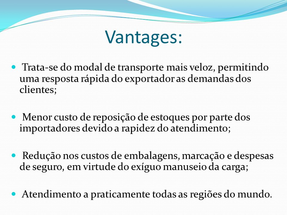 Vantages: Trata-se do modal de transporte mais veloz, permitindo uma resposta rápida do exportador as demandas dos clientes;