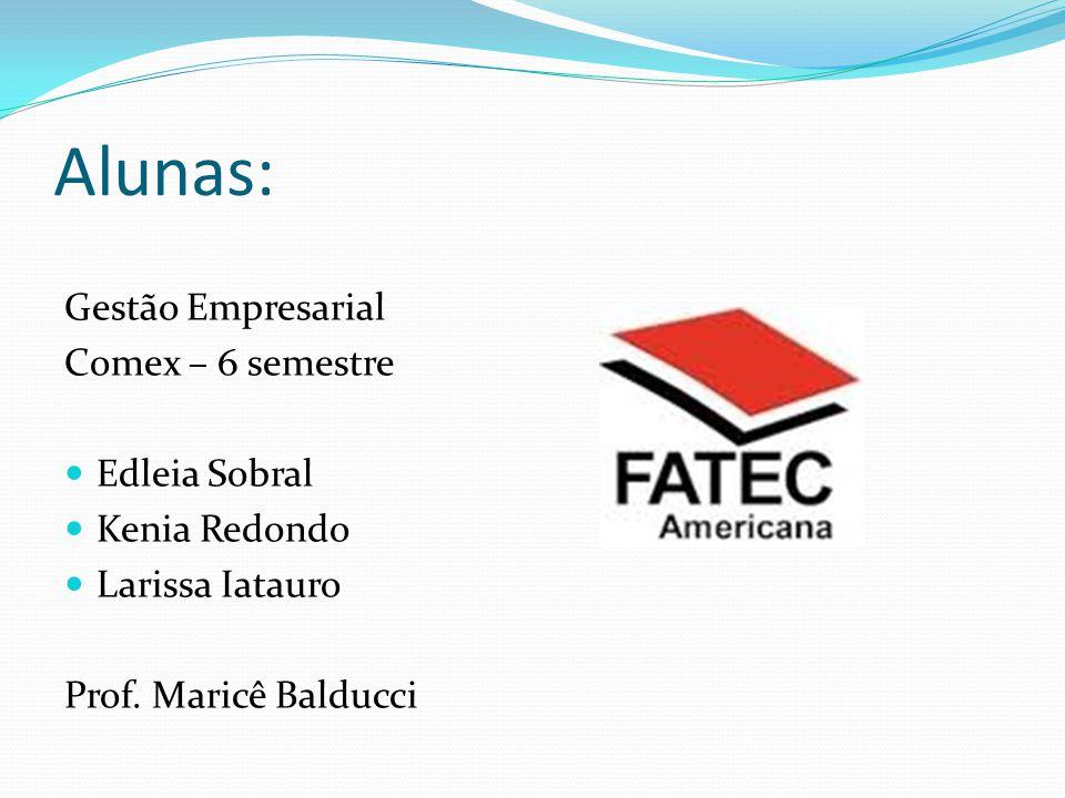 Alunas: Gestão Empresarial Comex – 6 semestre Edleia Sobral