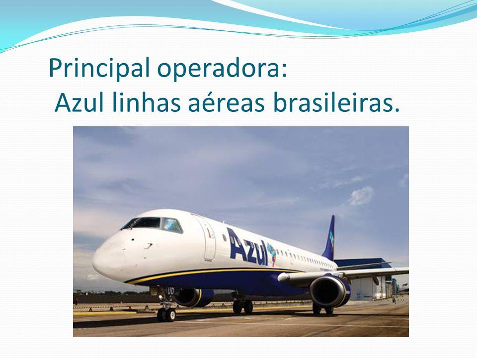 Principal operadora: Azul linhas aéreas brasileiras.
