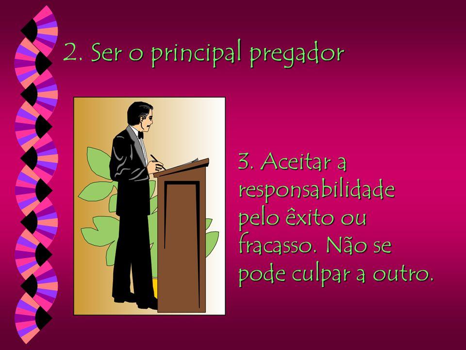 2. Ser o principal pregador