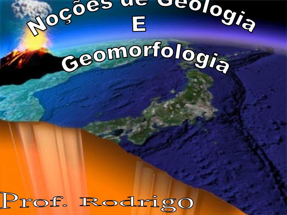 Noções de Geologia E Geomorfologia Prof. Rodrigo