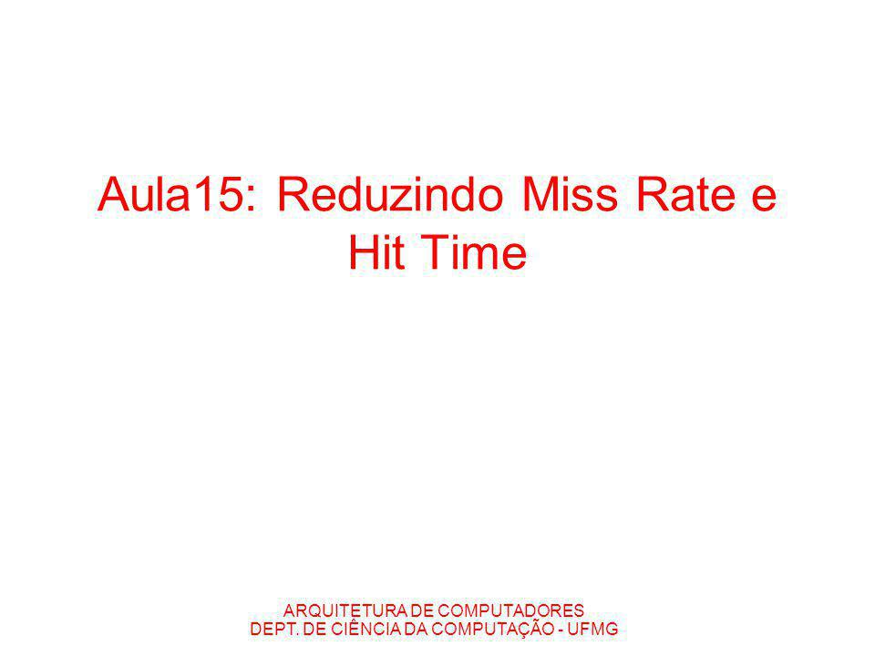 Aula15: Reduzindo Miss Rate e Hit Time