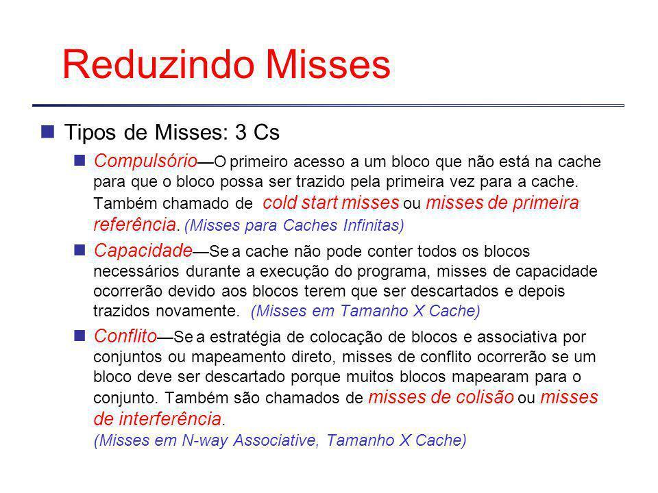 Reduzindo Misses Tipos de Misses: 3 Cs