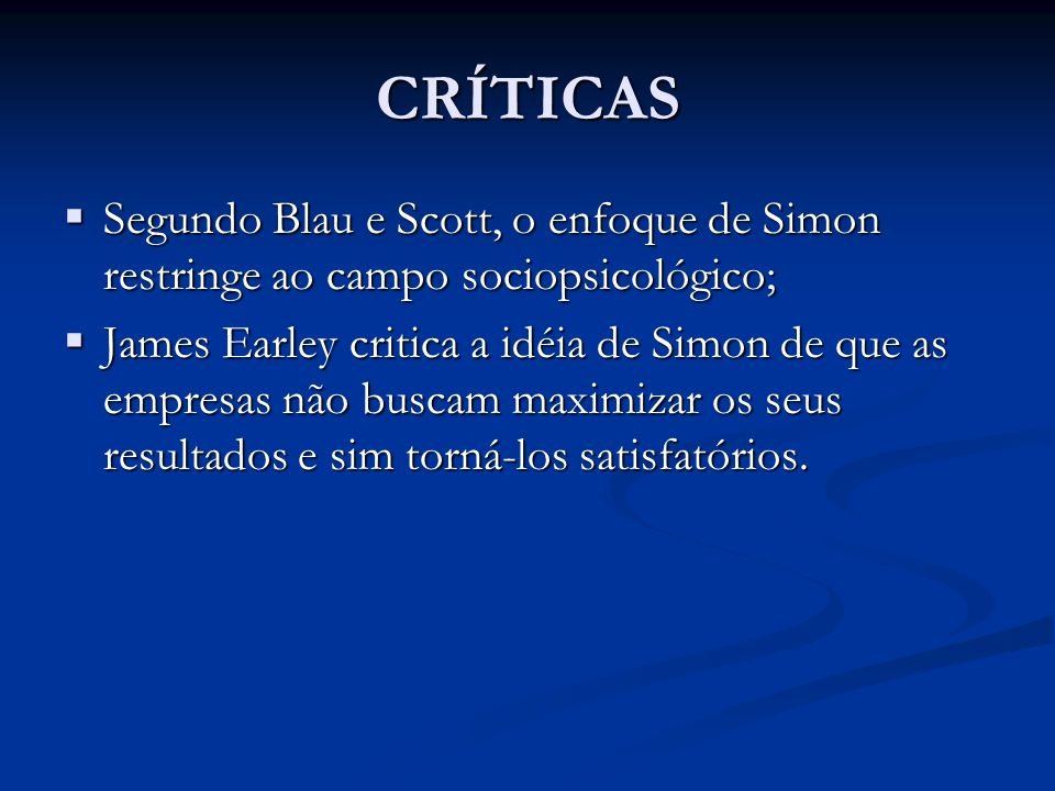 CRÍTICAS Segundo Blau e Scott, o enfoque de Simon restringe ao campo sociopsicológico;