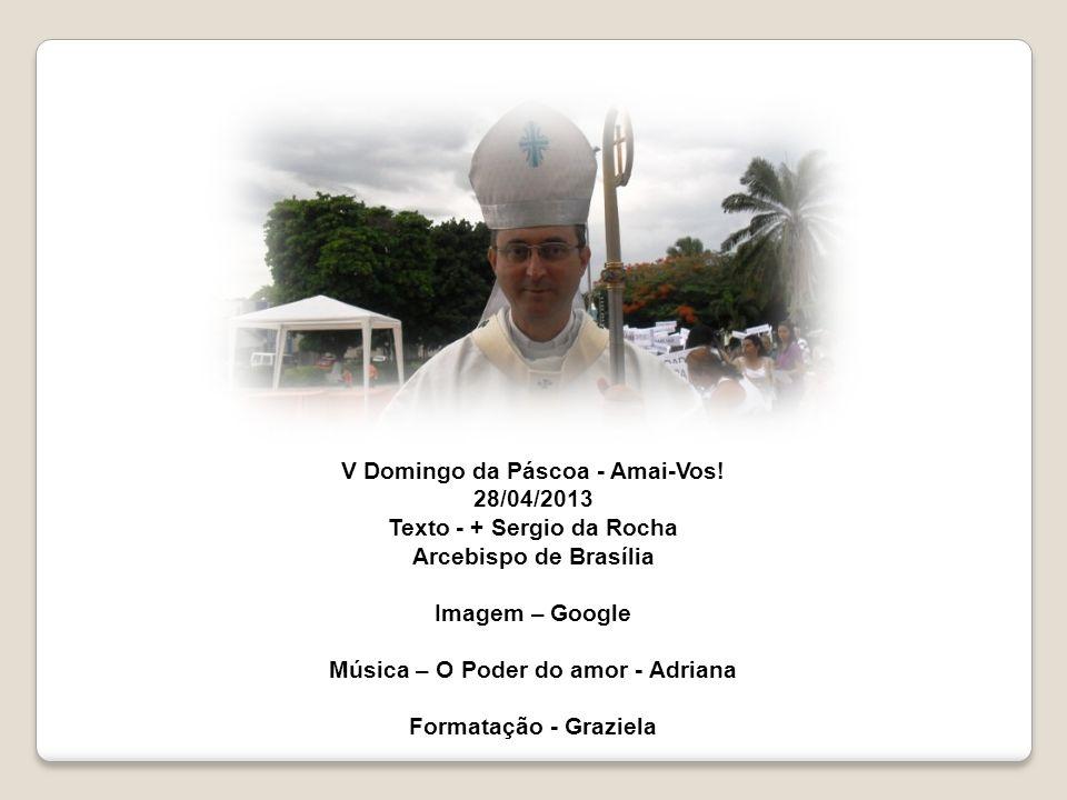V Domingo da Páscoa - Amai-Vos! 28/04/2013 Texto - + Sergio da Rocha