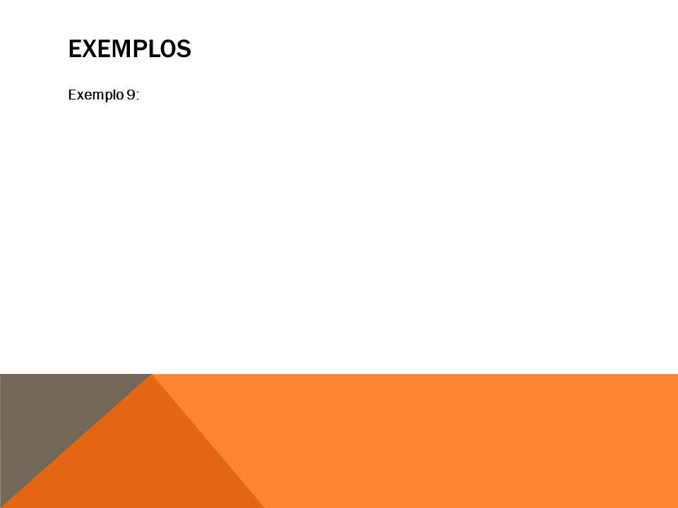 EXEMPLOS Exemplo 9: