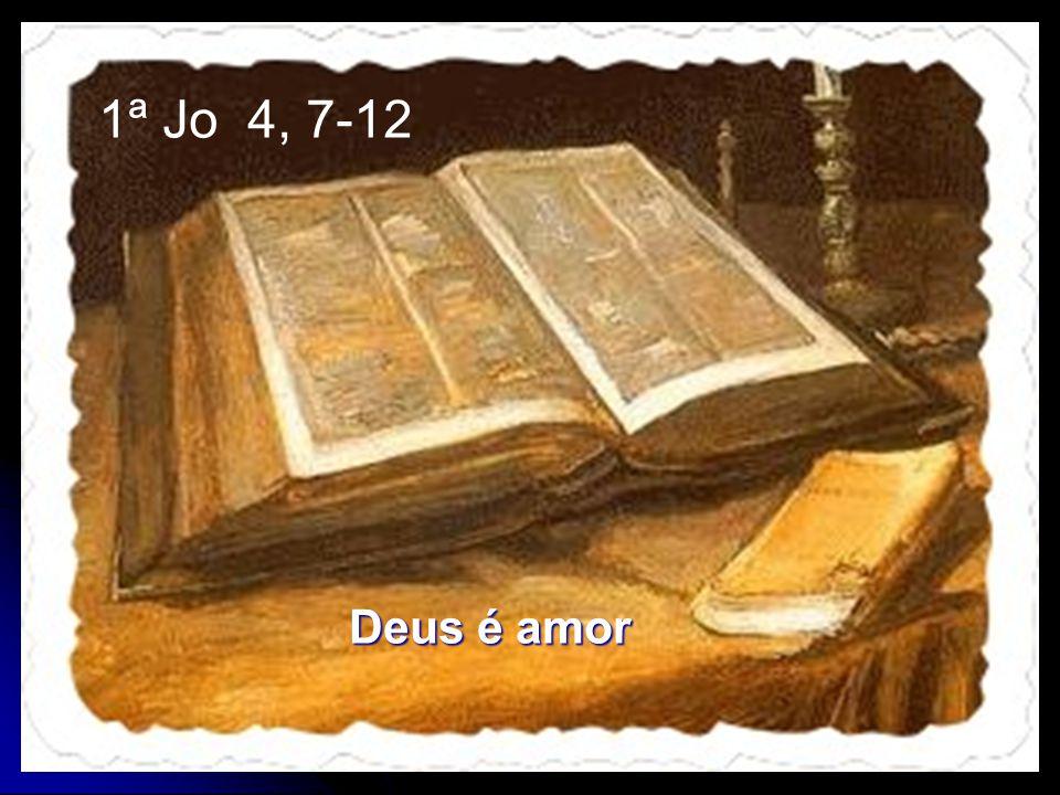 1ª Jo 4, 7-12 Deus é amor