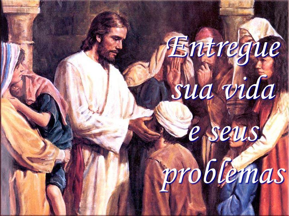 Entregue sua vida e seus problemas