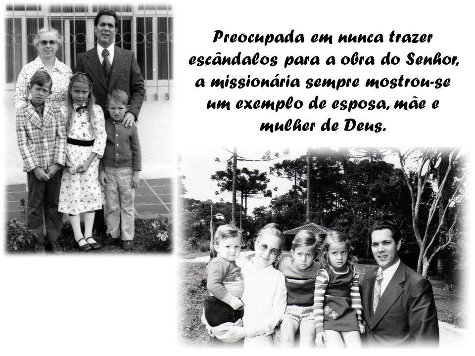 Preocupada em nunca trazer escândalos para a obra do Senhor, a missionária sempre mostrou-se um exemplo de esposa, mãe e mulher de Deus.