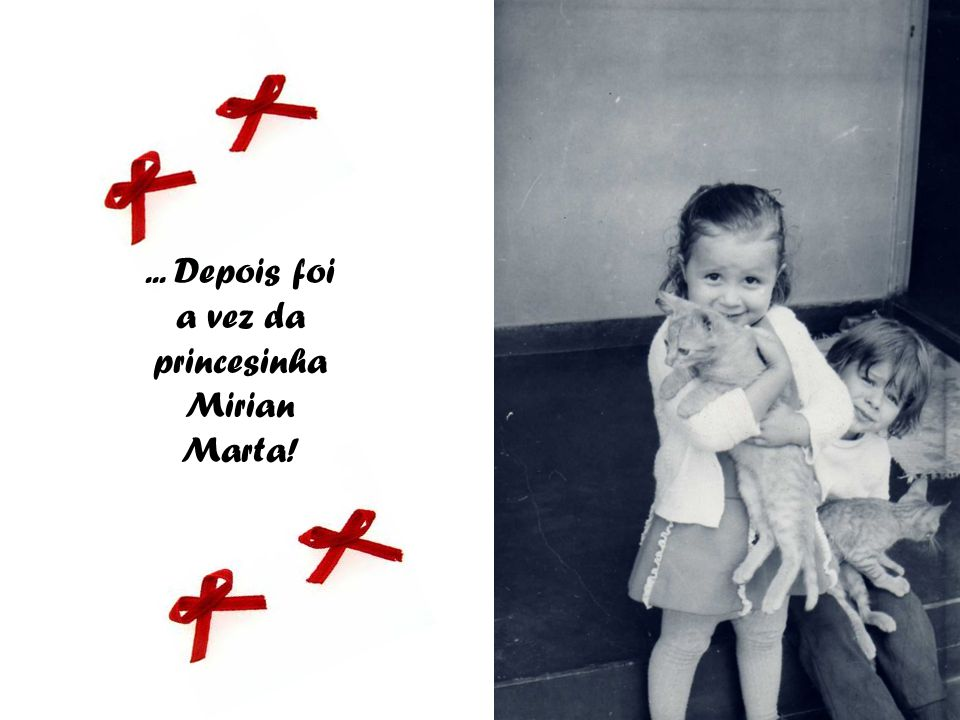 ... Depois foi a vez da princesinha Mirian Marta!