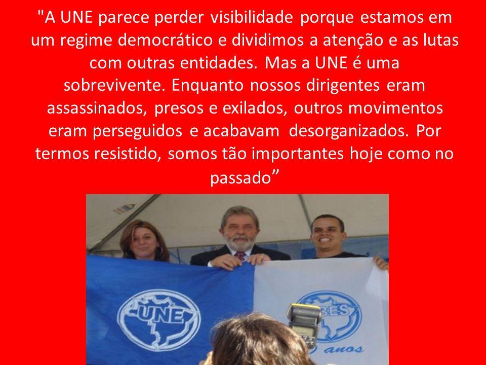 A UNE parece perder visibilidade porque estamos em um regime democrático e dividimos a atenção e as lutas com outras entidades.