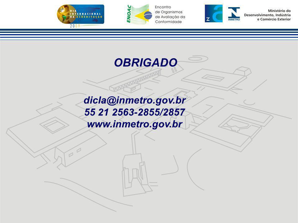 OBRIGADO dicla@inmetro.gov.br 55 21 2563-2855/2857 www.inmetro.gov.br
