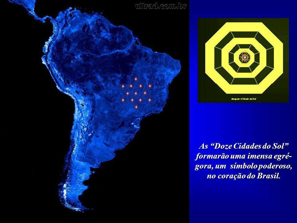 ☼ As Doze Cidades do Sol formarão uma imensa egré-gora, um símbolo poderoso, no coração do Brasil.