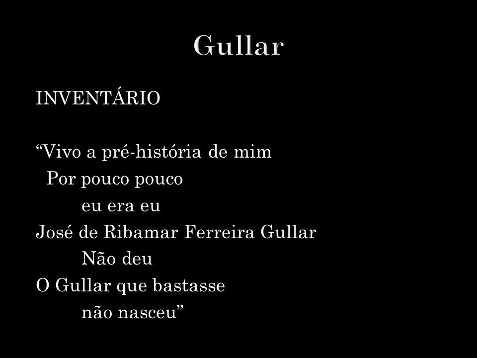 Gullar INVENTÁRIO Vivo a pré-história de mim Por pouco pouco eu era eu José de Ribamar Ferreira Gullar Não deu O Gullar que bastasse não nasceu