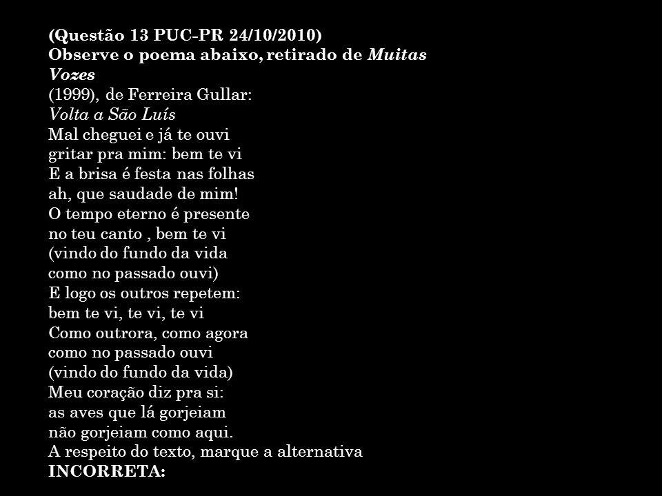 (Questão 13 PUC-PR 24/10/2010) Observe o poema abaixo, retirado de Muitas Vozes. (1999), de Ferreira Gullar: